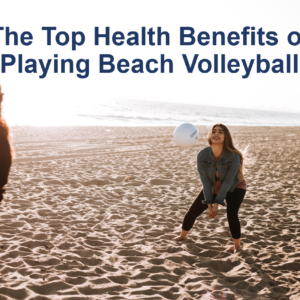 The Top Health Benefits of Playing Beach Volleyball